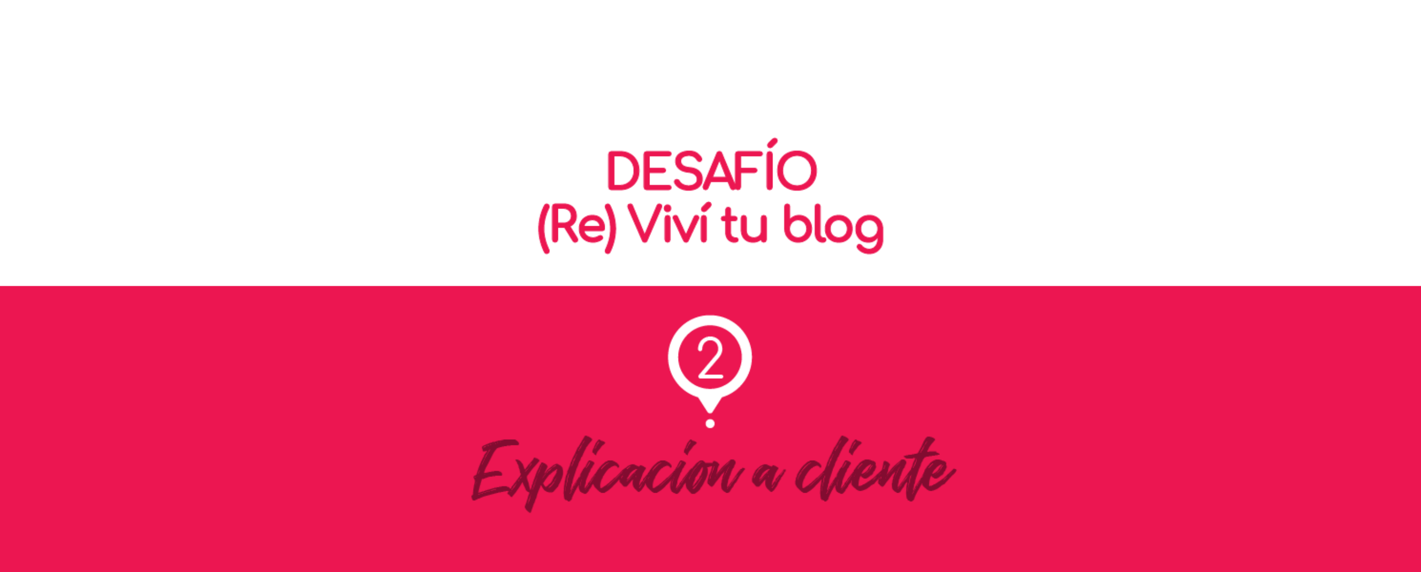 – 2 – (Re) Viví tu blog: explicación a cliente.