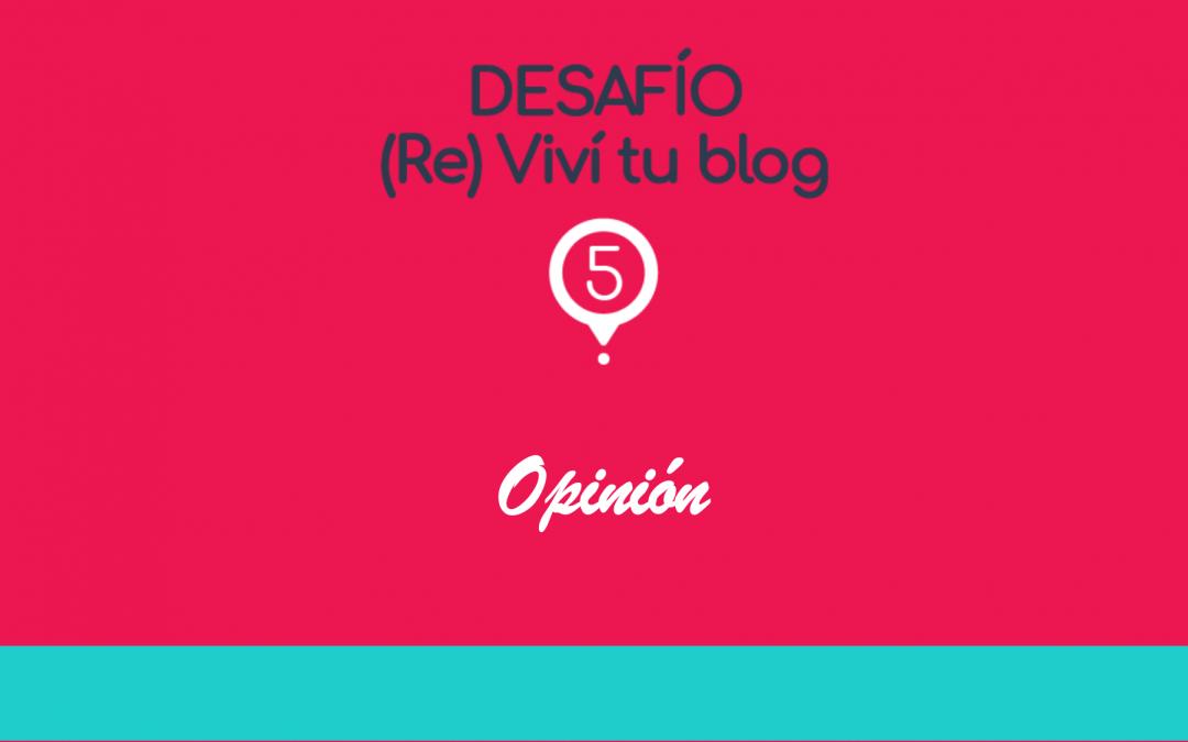 – 5 – (Re) Viví tu blog: artículo de opinión