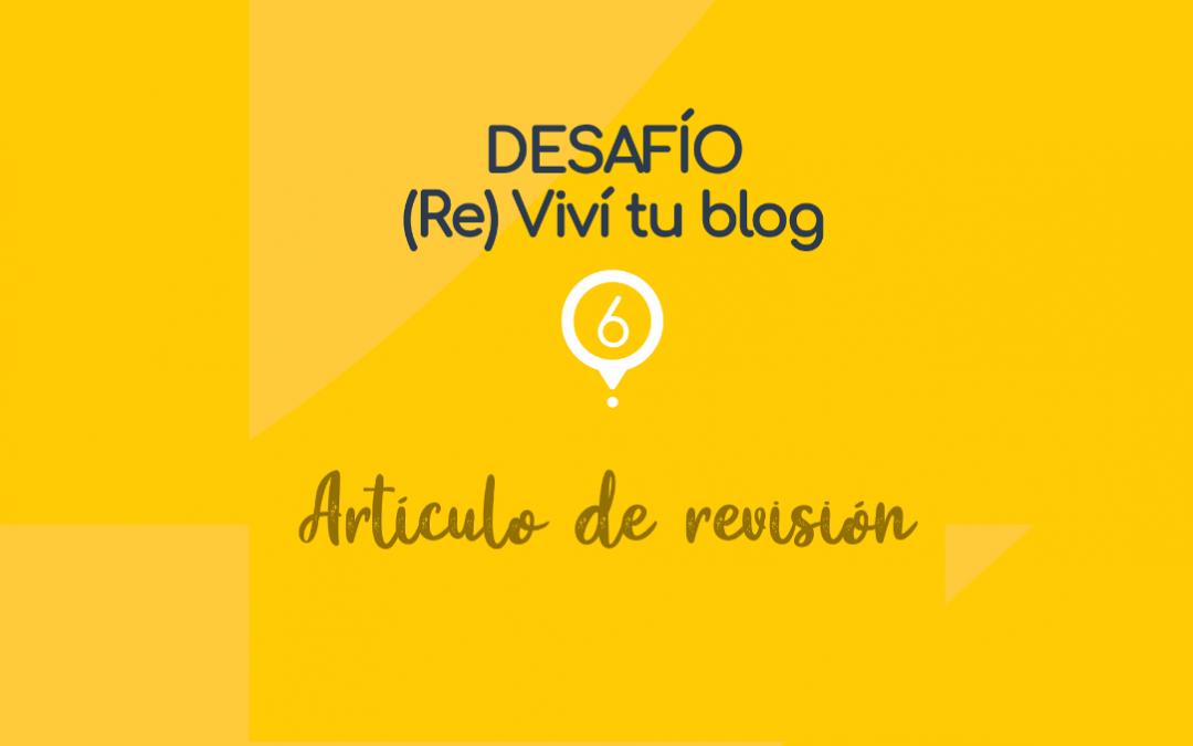 – 6 – (Re) Viví tu blog: artículo de revisión