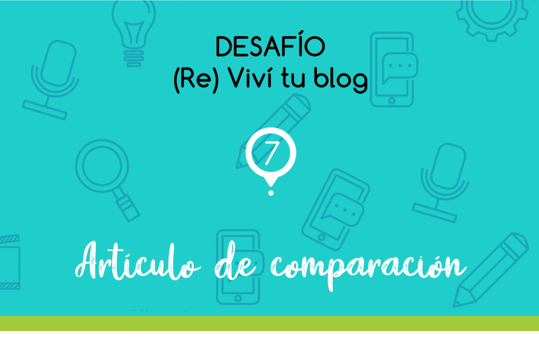 (Re) Viví tu blog: artículo de comparación.