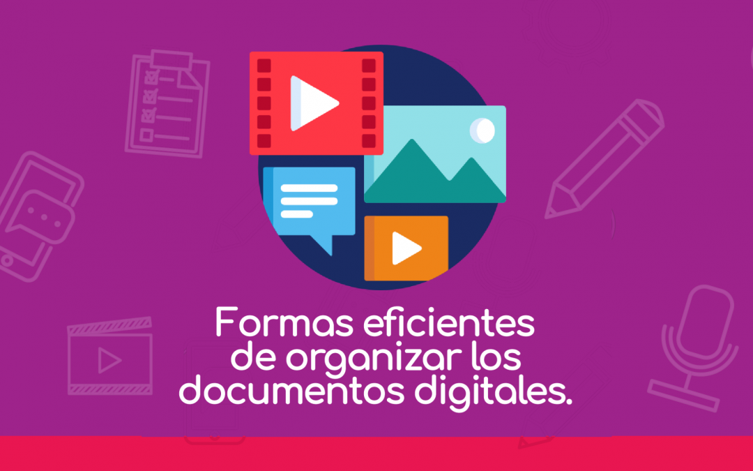 Formas eficientes de organizar tus documentos digitales