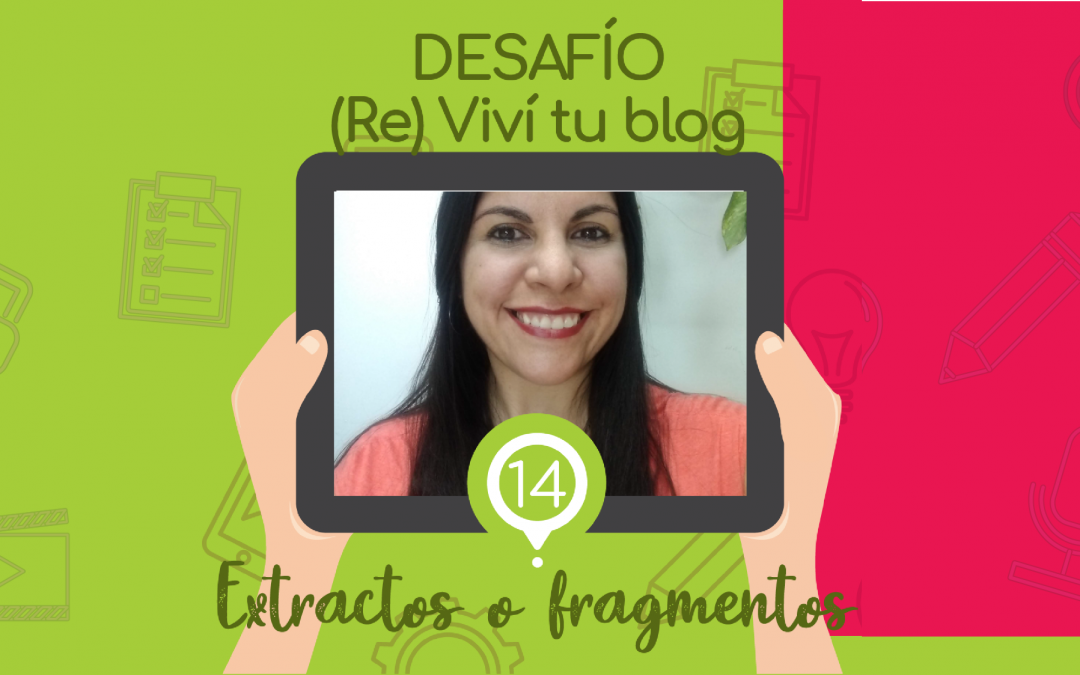 – 14 – (Re) Viví tu blog: extractos o fragmentos.