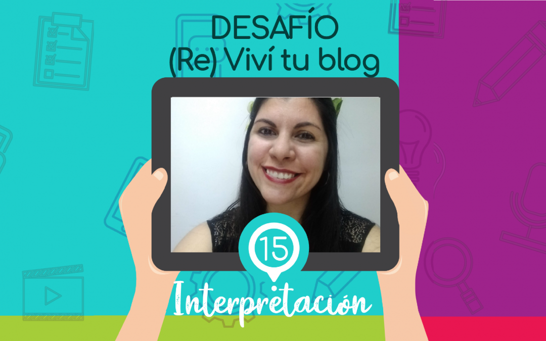 – 15 – (Re) Viví tu blog: interpretación.